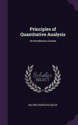 Principles of Quantitative Analysis by Walter Charles Blasdale