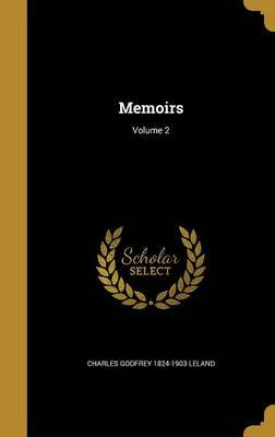 Memoirs; Volume 2 by Charles Godfrey 1824-1903 Leland image