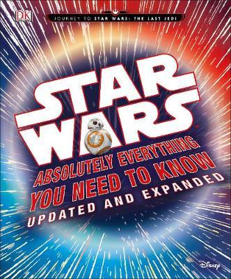 Star Wars Absolutely Everything You Need to Know Updated and Expanded by Cole Horton
