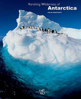 Vanishing Wilderness of Antarctica by Colin Monteath image