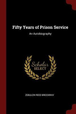 Fifty Years of Prison Service by Zebulon Reed Brockway