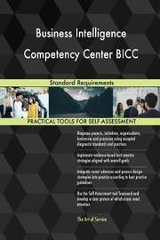 Business Intelligence Competency Center Bicc Standard Requirements by Gerardus Blokdyk