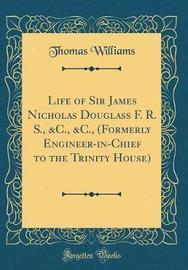 Life of Sir James Nicholas Douglass, F. R. S., &C., &C by Thomas Williams image