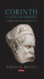 Corinth in Late Antiquity by Amelia R. Brown image