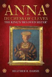 Anna, Duchess of Cleves by Heather R. Darsie