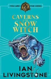 Fighting Fantasy: The Caverns of the Snow Witch by Ian Livingstone