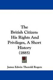 The British Citizen: His Rights and Privileges, a Short History (1885) by James Edwin Thorold Rogers