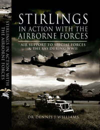 Stirlings in Action with the Airborne Forces by Dennis J. Williams