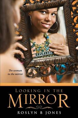 Looking in the Mirror by Roslyn B Jones