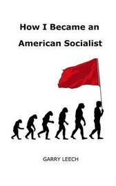 How I Became an American Socialist by Garry Leech