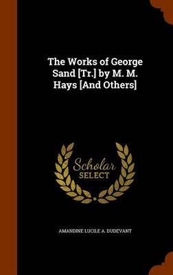 The Works of George Sand [Tr.] by M. M. Hays [And Others] by Amandine Lucile A . Dudevant image