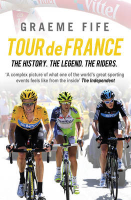 Tour De France: The History, the Legend, the Riders by Graeme Fife image