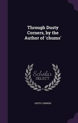 Through Dusty Corners, by the Author of 'Chums' by Dusty Corners