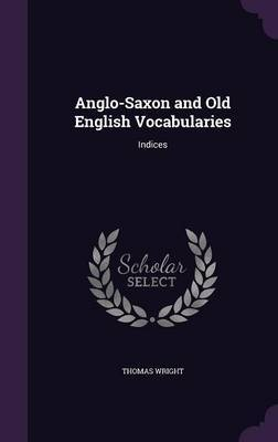 Anglo-Saxon and Old English Vocabularies by Thomas Wright )