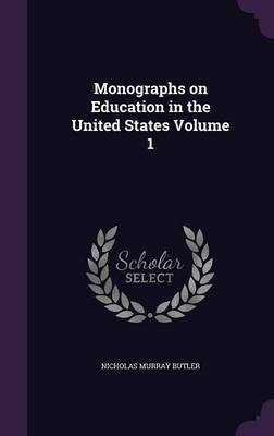 Monographs on Education in the United States Volume 1 by Nicholas Murray Butler