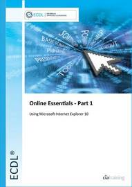 ECDL Online Essentials Part 1 Using Internet Explorer 10 by CIA Training Ltd