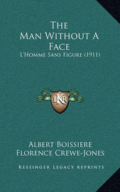 The Man Without a Face: L'Homme Sans Figure (1911) by Albert Boissiere