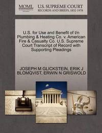U.S. for Use and Benefit of T/N Plumbing & Heating Co. V. American Fire & Casualty Co. U.S. Supreme Court Transcript of Record with Supporting Pleadings by Joseph M Glickstein