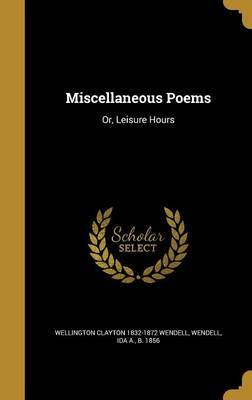 Miscellaneous Poems by Wellington Clayton 1832-1872 Wendell
