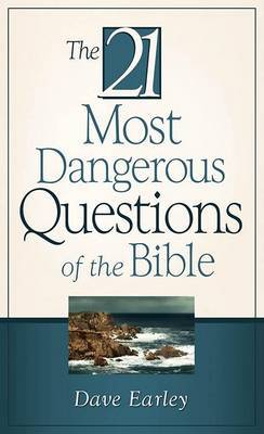 The 21 Most Dangerous Questions of the Bible by Dave Earley image