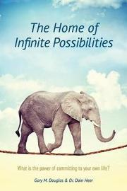 The Home of Infinite Possibilities by Gary, M. Douglas