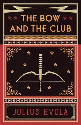 The Bow and the Club by Julius Evola