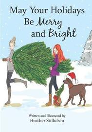 May Your Holidays Be Merry and Bright by Heather Stillufsen
