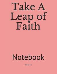 Take a Leap of Faith by Wild Pages Press