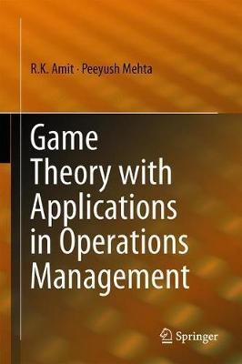 Game Theory with Applications in Operations Management by R.K. Amit