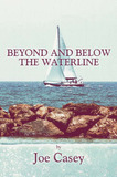 Beyond and Below the Waterline by Joe Casey