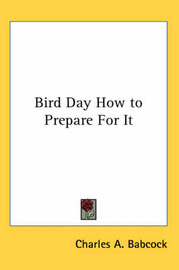 Bird Day How to Prepare For It by Charles A. Babcock image