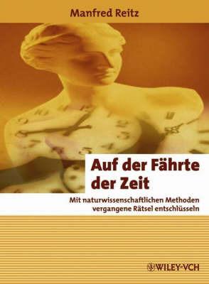 Auf Der Fahrte Der Zeit: Mit Naturwissenschaftlichen Methoden Vergangene Ratsel Entschlusseln by Manfred Reitz image