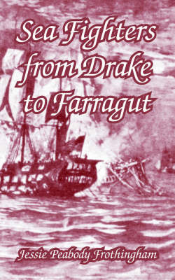 Sea Fighters from Drake to Farragut by Jessie Peabody Frothingham image