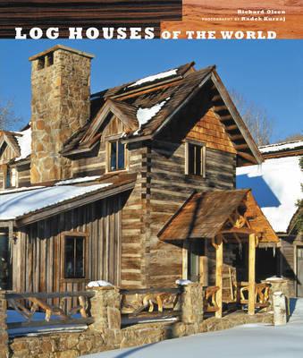 Log Houses of the World by Richard Olsen