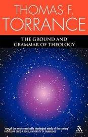 The Ground and Grammar of Theology by Thomas F Torrance