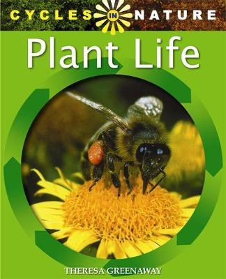 Cycles in Nature: Plant Life by Theresa Greenaway