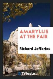 Amaryllis at the Fair by Richard Jefferies