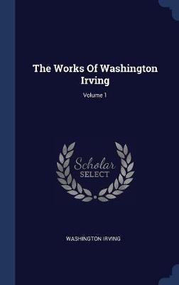 The Works of Washington Irving; Volume 1 by Washington Irving image