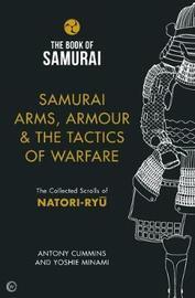 Samurai Arms, Armour & the Tactics of Warfare (The Book of Samurai Series) by Antony Cummins