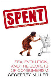 Spent: Sex, Evolution and the Secrets of Consumerism by Geoffrey Miller image