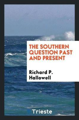 The Southern Question Past and Present by Richard P Hallowell