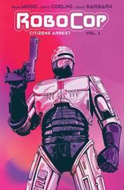 RoboCop: Citizen's Arrest by Brian Wood