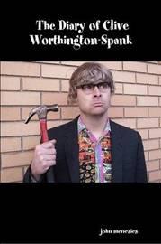 The Diary of Clive Worthington-Spank by john menezies