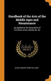 Handbook of the Arts of the Middle Ages and Renaissance by Jules Labarte