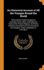 An Historical Account of All the Voyages Round the World by David Henry