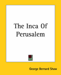 The Inca Of Perusalem by George Bernard Shaw