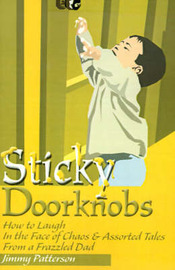 Sticky Doorknobs: How to Laugh in the Face of Chaos & Assorted Tales from a Frazzled Dad by Jimmy Patterson image