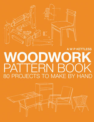 The Woodwork Pattern Book: 80 Projects to Make by Hand by A.W.P. Kettless image