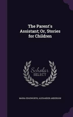The Parent's Assistant; Or, Stories for Children by Maria Edgeworth image