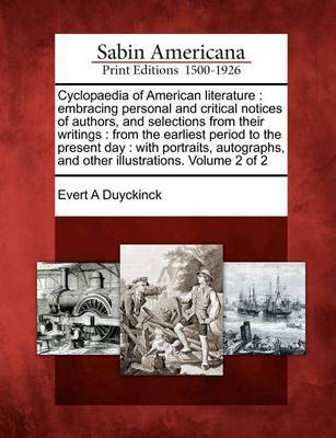 Cyclopaedia of American Literature: Embracing Personal and Critical Notices of Authors, and Selections from Their Writings: From the Earliest Period T by Evert Augustus Duyckinck